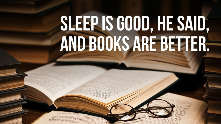 Sleep-is-good-he-said-and-books-are-better..jpg