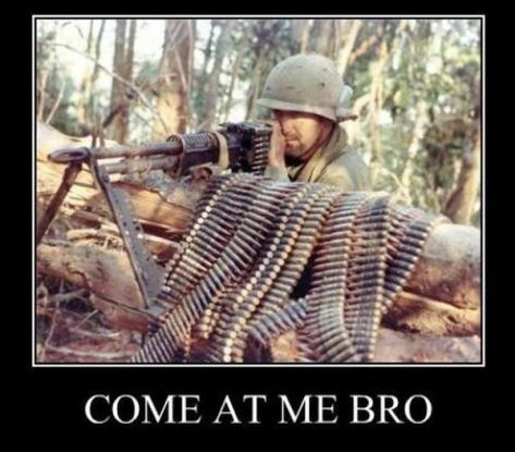 military-humor-come-at-me-bro-whole-9-yards