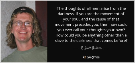 quote-the-thoughts-of-all-men-arise-from-the-darkness-if-you-are-the-movement-of-your-soul-r-scott-bakker-40-45-70