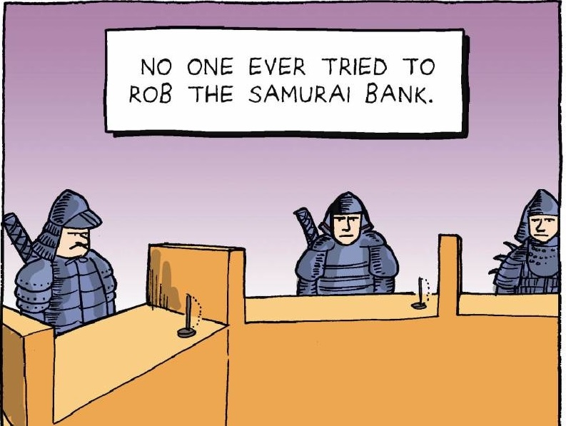 No one ever tried to rob the Samurai Bank.